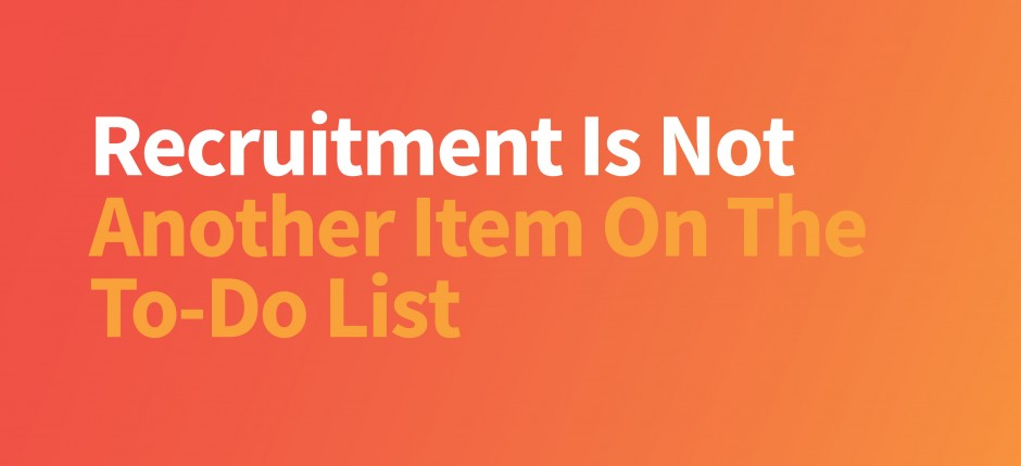 Recruitment Is Not Another Item On The To Do List