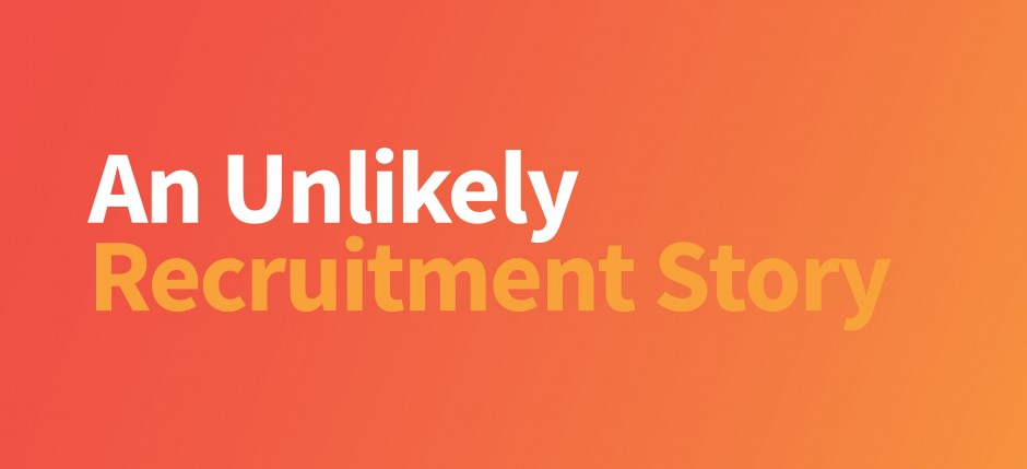 An Unlikely Recruitment Story