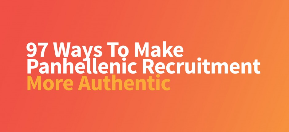 97 ways to make panhellenic recruitment more authentic